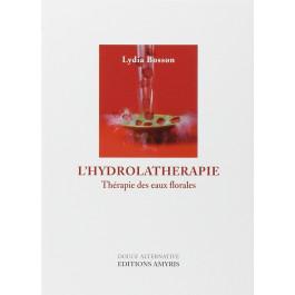 L' hydrolathérapie : Thérapie des eaux florales - Lydia Bosson